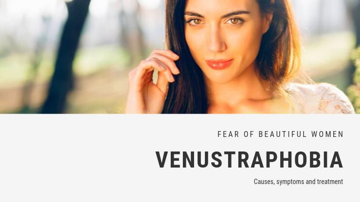 Fear of Beautiful Women Phobia - Venustraphobia or Caligynephobia